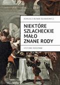 Niektóre szlacheckie mało znane rody. Historie rodzinne - Romuald Bejnar-Bejnarowicz - ebook