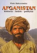 Afganistan Historia - ludzie - polityka - Piotr Balcerowicz - ebook