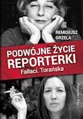 Podwójne życie reporterki.Fallaci.Torańska - Remigiusz Grzela - ebook