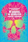 W pogoni, w ucieczce. Narkotyki i narkomania - Wojciech Wanat, Katarzyna Panejko-Wanat - ebook