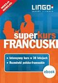 Francuski. Superkurs (kurs + rozmówki). Wersja mobilna - Katarzyna Węzowska, Ewa Gwiazdecka - ebook