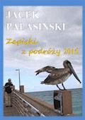 Zapiski z podróży 2015 - Jacek Pałasiński - ebook