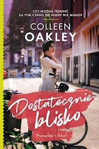 c78d0ecb Dostatecznie blisko - Colleen Oakley - ebook - Legimi online