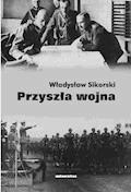 Przyszła wojna - Władysław Sikorski - ebook
