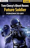 "Tom Clancy's Ghost Recon: Future Soldier - poradnik do gry - Robert ""ochtywzyciu"" Frąc - ebook"