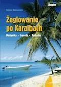 Żeglowanie po Karaibach Martynika - Grenada - Barbados - Tomasz Bednarczyk - ebook