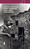 Ostatni świadkowie - Swietłana Aleksijewicz - ebook + audiobook