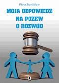 Moja odpowiedź na pozew o rozwód - Piotr Stanisław - ebook