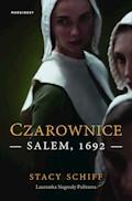 Czarownice. Salem, 1692 - Stacy Schiff - ebook