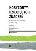 Horyzonty dziecięcych znaczeń. Kreowanie środowiska uczenia się - Jolanta Bonar, Monika Wiśniewska-Kin, Anna Buła - ebook