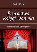 Proroctwa Księgi Daniela - Pastor Felix - ebook