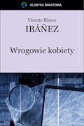 Wrogowie kobiety - Vicente Blasco Ibanez - ebook