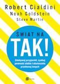 Świat na TAK! - Robert Cialdini, Noah Goldstein, Steve Martin - ebook