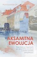 Aksamitna ewolucja. Przemiany w Czechach po aksamitnej rewolucji z chrześcijańskiej perspektywy - Piotr Krysztofiak OP - ebook
