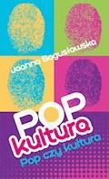 Popkultura - pop czy kultura - Joanna Bogusławska - ebook