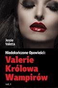 Valerie Królowa Wampirów vol.1 - Jessie Valetta - ebook