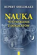 Nauka – wyzwolenie z dogmatów - Rupert Sheldrake - ebook