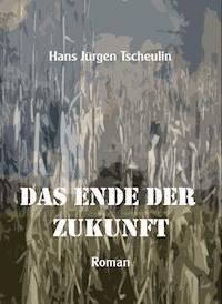 Das Ende Der Zukunft Hans Jürgen Tscheulin Ebook