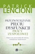 Przezwyciężanie pięciu dysfunkcji pracy zespołowej - Patrick Lencioni - ebook