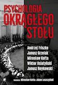 Psychologia Okrągłego Stołu - Andrzej Friszke, Janusz Grzelak, Mirosław Kofta, Adam Leszczyński, Wiktor Osiatyński, Janusz Reykowski - ebook
