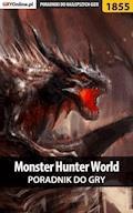 "Monster Hunter World - poradnik do gry - Grzegorz ""Alban3k"" Misztal - ebook"