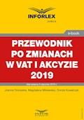 Przewodnik po zmianach w Vat i akcyzie 2019 - Joanna Dmowska, Magdalena Miklewska, Dorota Kowalczyk - ebook