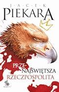 Przenajświętsza Rzeczpospolita - Jacek Piekara - ebook