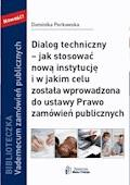Dialog techniczny – jak stosować nową instytucja i w jakim celu została wprowadzona do ustawy Prawo zamówień publicznych - Dominika Perkowska - ebook