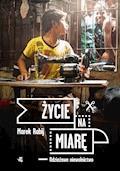 Życie na miarę. Odzieżowe niewolnictwo - Marek Rabij - ebook + audiobook