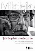 Jak błądzić skutecznie. Prof. Zbigniew Mikołejko w rozmowie z Dorotą Kowalską - prof. Zbigniew Mikołejko, Dorota Kowalska - ebook