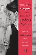 Być jak Audrey. Czasami mała czarna może zmienić wszystko - Mitchell Kriegman - ebook