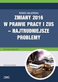 Zmiany 2016 w prawie pracy i ZUS – najtrudniejsze problemy - Renata Majewska - ebook