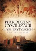 Narodziny cywilizacji Wysp Brytyjskich - Wojciech Lipoński - ebook