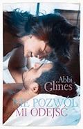 Nie pozwól mi odejść - Abbi Glines - ebook