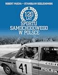 120 lat sportu samochodowego w Polsce - Robert Mucha, Stanisław Szelichowski - ebook