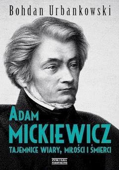 Adam Mickiewicz Tajemnice Wiary Miłości I śmierci Bohdan