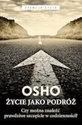 Życie jako podróż.  Czy można znaleźć prawdziwe szczęście w codzienności? - Osho - ebook