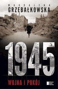 1945 Wojna I Pokój Magdalena Grzebałkowska Ebook