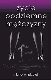f7090921509db8 Życie podziemne mężczyzny - Michał W. Pistolet - ebook - Legimi online