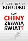 Czy Chiny zbawią świat ? - Grzegorz W. Kołodko - ebook