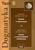 Dogmatyka T.6. Traktat o stworzeniu. Traktat o rzeczywistości ostatecznej - Marian Kowalczyk SAC, Zbigniew Danielewicz - ebook