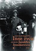 Inne życie. Biografia Jarosława Iwaszkiewicza. Tom 1 - Radosław Romaniuk - ebook