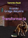 Kroniki Grega Meyera. Tom I. Transformacja - Tammira Skuld - ebook