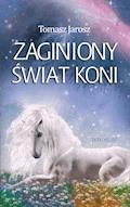 Zaginiony świat koni - Tomasz Jarosz - ebook