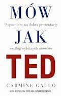 Mów jak TED. 9 sposobów na dobrą prezentację według wybitnych mówców - Carmine Gallo - ebook