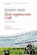 Robert Enke. Życie wypuszczone z rąk - Ronald Reng - ebook