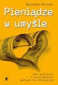 Pieniądze w umyśle. Jak myślenie wpływa na motywacje - Wiesław Baryła - ebook