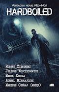 Hardboiled. Antologia nowel Neo-Noir - Juliusz Wojciechowicz, Robert Ziębiński, Marek Zychla, Kornel Mikołajczyk - ebook