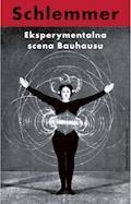 Eksperymentalna scena Bauhausu. Wybór pism - Oskar Schlemmer - ebook