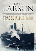 Tragedia Lusitanii - Erik Larson - ebook
